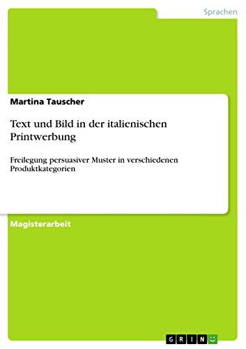 Text und Bild in der italienischen Printwerbung: Freilegung persuasiver Muster in verschiedenen Produktkategorien
