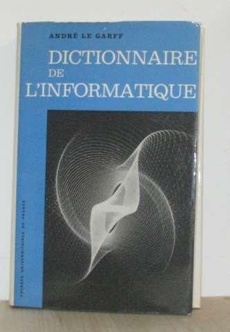 DICTIONNAIRE DE L'INFORMATIQUE par A Le Garff