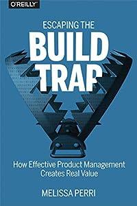 diseño web empresarial: Escaping the Build Trap: How Effective Product Management Creates Real Value (En...