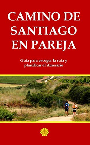 Camino de Santiago en pareja: Guía del recorrido para escoger el mejor itinerario y planificación de alojamientos en ruta oficial. (20 nº 19) por Juan Martín García