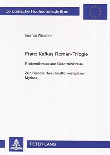 Franz Kafkas Roman-Trilogie: Rationalismus und Determinismus- Zur Parodie des christlich-religiösen Mythos (Europäische Hochschulschriften/European ./Publications Universitaires Européennes)