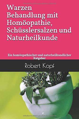 Warzen - Behandlung mit Homöopathie, Schüsslersalzen und Naturheilkunde: Ein homöopathischer und naturheilkundlicher Ratgeber