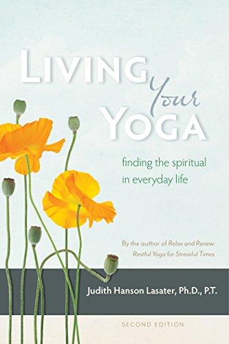 Living Your Yoga: Finding the Spiritual in Everyday Life por P. T. Judith Hanson, Ph.D. Lasater