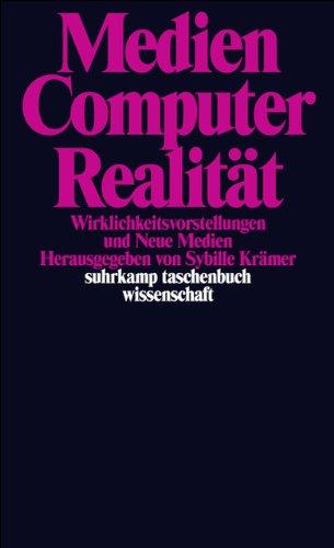 Medien – Computer – Realität: Wirklichkeitsvorstellungen und Neue Medien (suhrkamp taschenbuch wissenschaft)