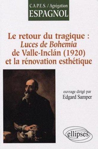 Retour Du Tragique Luces De Bohemia & La Renovation Esthetique Ramon Del Valle-Inclan