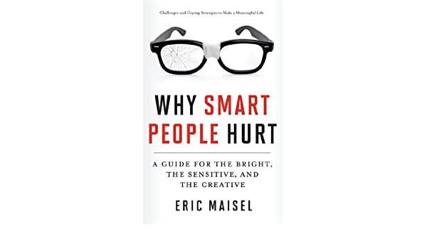 Why Smart People Hurt: A Guide for the Bright, the Sensitive