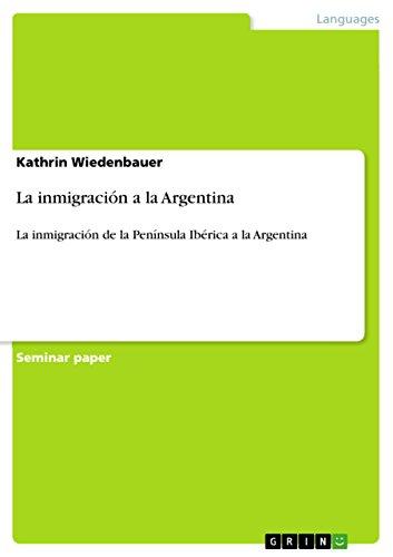 La inmigración a la Argentina: La inmigración de la Península Ibérica a la Argentina por Kathrin Wiedenbauer