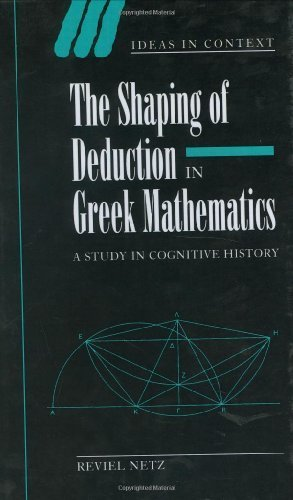 The Shaping of Deduction in Greek Mathematics: A Study in Cognitive History (Ideas in Context) by Reviel Netz (1999-04-28)