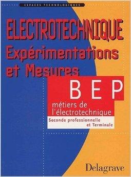Espaces technologiques : Electrotechnique, Expérimentation et Mesures sur applications professionnelles, BEP métiers de l'électrotechnique (Manuel) de Pierre Boye ,André Bianciotto ,Alain Rideau ( 2 mai 2002 )