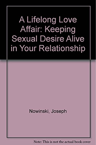 A Lifelong Love Affair: Keeping Sexual Desire Alive in Your Relationship by Joseph Nowinski (1-May-1989) Hardcover