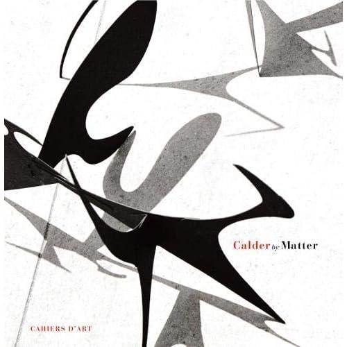 Calder by Matter - Herbert Matter Photographs of Alexander Calder and his Work