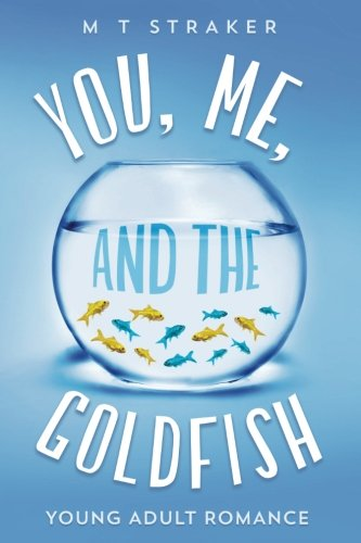 You, Me, and the Goldfish: Young adult romance: Volume 1 (First book in the trilogy)