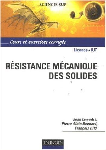 Rsistance mcanique des solides : Matriaux et structures de Pierre-Alain Boucard,Franois Hild ,Jean Lemaitre ( 3 octobre 2007 )