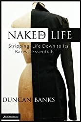 The Naked Life: Stripping Life Down to Its Barest Essentials (Making Life Work)