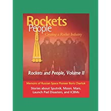 Rockets and People, Volume II: Creating a Rocket Industry - Memoirs of Russian Space Pioneer Boris Chertok, Stories about Sputnik, Moon, Mars, Launch Pad Disasters, and ICBMs