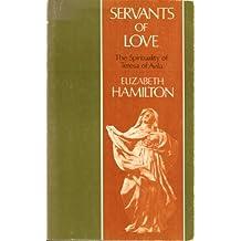 Servants of Love: The Spirituality of Teresa of Avila: Teresa of Avila and the Spiritual Life