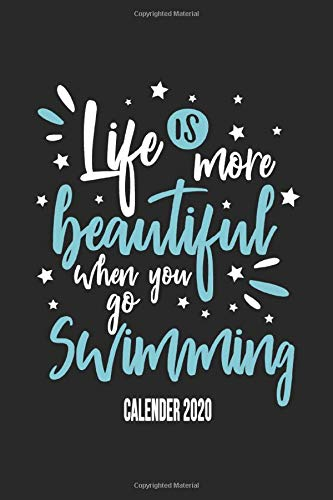 Life Is More Beautiful When You Go Swimming Calender 2020: Funny Cool Swimmer Calender 2020 | Monthly & Weekly Planner - 6x9 - 128 Pages - Cute Gift ... Instructor,Swim Coach,Swimming Fan, Swim Club