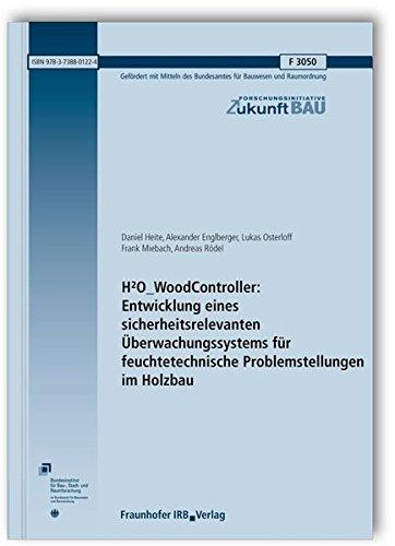 H2O_WoodController: Entwicklung eines sicherheitsrelevanten Überwachungssystems für feuchtetechnische Problemstellungen im Holzbau. (Forschungsinitiative Zukunft Bau) -
