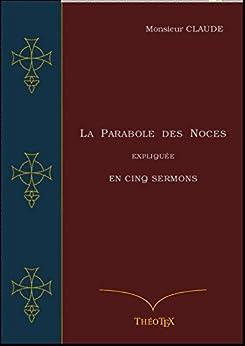 La Parabole des Noces Expliquée en Cinq Sermons par [Claude, Jean]