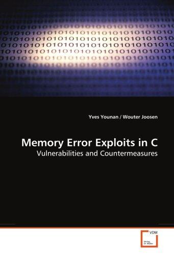 Memory Error Exploits in C: Vulnerabilities and Countermeasures por Yves Younan