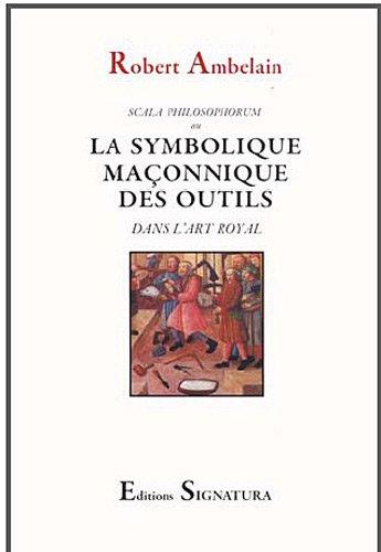 La symbolique maonnique des outils dans l'art royal : Scala philosophorum