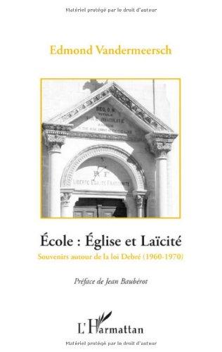 Ecole : Eglise et Laïcité, la rencontre des deux France : Souvenirs autour de la loi Debré (1960-1970)