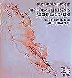 Das Formgeheimnis Michelangelos: Die Figuren der Medici-Kapelle - Heinz G Häussler