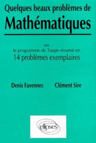 Quelques beaux problèmes de mathématiques ou le programme de Taupe résumé en 14 problèmes exemplaires