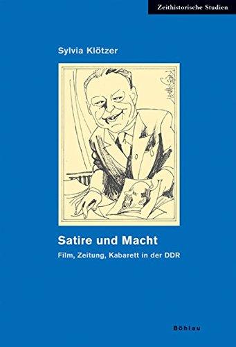 Satire und Macht. Film, Zeitung, Kabarett in der DDR (Zeithistorische Studien)