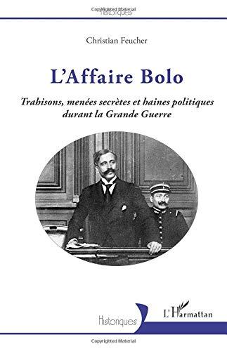 L'Affaire Bolo: Trahisons, menées secrètes et haines politiques durant la Grande Guerre par Christian Feucher
