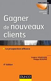 Gagner de nouveaux clients - 4e éd. - La prospection efficace