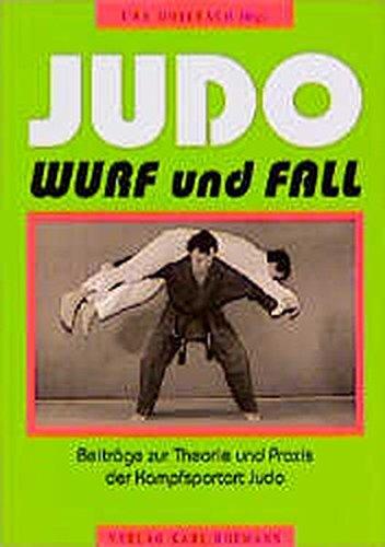Judo - Wurf und Fall: Beiträge zur Theorie und Praxis der Kampfsportart Judo -