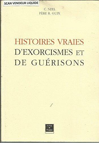 Histoires vraies d'exorcismes et de guérisons par Chantal Neel
