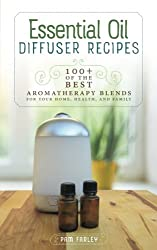 Essential Oil Diffuser Recipes: 100+ Of The Best Aromatherapy Blends For Home, Health, & Family