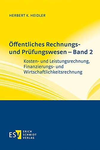 Öffentliches Rechnungs- und Prüfungswesen – Band 2: Kosten- und Leistungsrechnung, Finanzierungs- und Wirtschaftlichkeitsrechnung