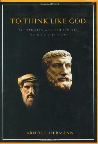 To Think Like God: Pythagoras and Parmenides. The Origins of Philosophy by Arnold Hermann (2004-12-15)
