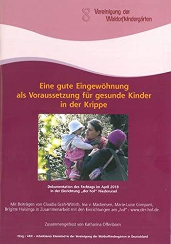 Eine gute Eingewöhnung als Voraussetzung für gesunde Kinder in der Krippe: Dokumentation des Fachtags im April 2018 in der Einrichtung