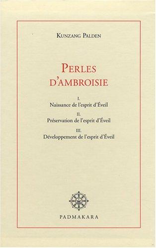 Perles d'ambroisie Coffret en 3 volumes : Tome 1, Naissance de l'esprit d'Eveil ; Tome 2, Préservation de l'esprit d'Eveil ; Tome 3, Développement de l'esprit d'Eveil