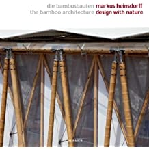 Markus Heinsdorff - Design with Nature - Die Bambusbauten/The Bamboo Architecture