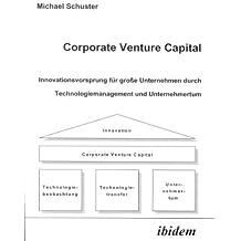 Corporate Venture Capital: Innovationsvorsprung für große Unternehmen durch Technologiemanagement und Unternehmertum