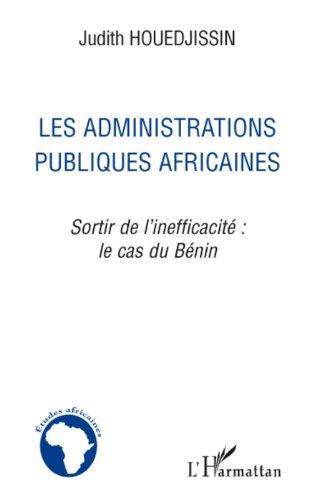 Les Administrations publiques africaines : Sortir de l'inefficacité : le cas du Bénin (Etudes africaines) par Judith Houedjissin