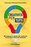 Creatività per tutti. 60 tecniche di gruppo per stimolare nuove idee e risolvere problemi