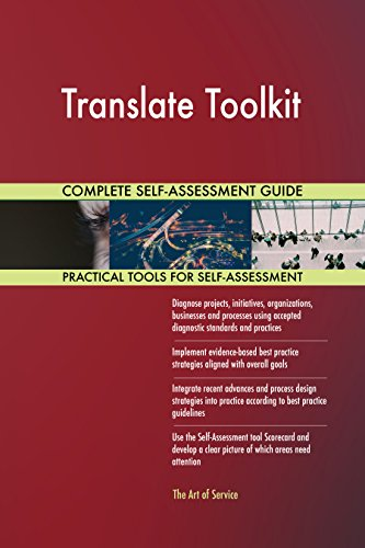 Translate Toolkit All-Inclusive Self-Assessment - More than 710 Success Criteria, Instant Visual Insights, Comprehensive Spreadsheet Dashboard, Auto-Prioritized for Quick Results