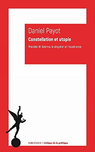 Constellation et utopie : Theodor W. Adorno, le singulier et l'espérance