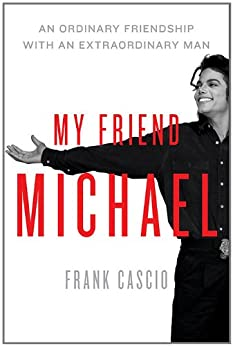 My Friend Michael: An Ordinary Friendship with an Extraordinary Man von [Cascio, Frank]