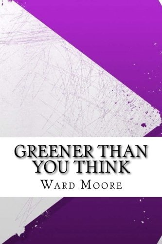 Greener Than You Think by Ward Moore (2016-05-24)