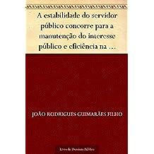 A estabilidade do servidor público concorre para a manutenção do interesse público e eficiência na administração pública (Portuguese Edition)