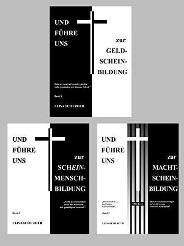 Kombi-Paket: Und führe uns... Bände 1-3: UND FÜHRE UNS zur GELD-SCHEIN-BILDUNG (Band 1) • Und führe uns zur Schein-Mensch-Bildung (Band 2) • Und führe uns zur Macht-Schein-Bildung (Band 3)