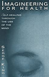 Imagineering for Health: Self-Healing Through the Use of the Mind (Quest Book) by Serge King (1981-08-25)
