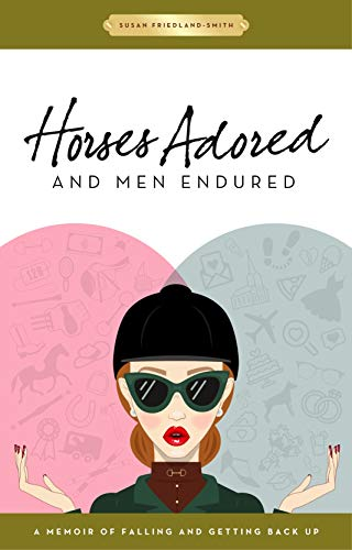 Horses Adored and Men Endured: A Memoir of Falling and Getting Back Up (English Edition)